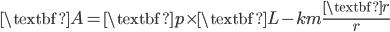 { \displaystyle\begin{align*}   \textbf{A} = \textbf{p} \times \textbf{L} - km \frac{\textbf{r}}{r} \end{align*}}