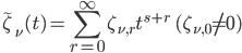 { \displaystyle\begin{align*}   \tilde{\zeta}_\nu(t) = \sum_{r=0}^\infty \zeta_{\nu,r}t^{s+r} \qquad(\zeta_{\nu,0} \ne 0) \end{align*}}