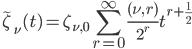 { \displaystyle\begin{align*}   \tilde{\zeta}_\nu(t) = \zeta_{\nu,0}\sum_{r=0}^\infty \frac{(\nu,\,r)}{2^r} t^{r+\frac{1}{2}} \end{align*}}