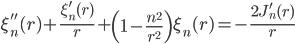 { \displaystyle\begin{align*}   \xi_n''(r) + \frac{\xi_n'(r)}{r} + \left(1-\frac{n^2}{r^2}\right)\xi_n(r) = -\frac{2J_n'(r)}{r} \end{align*}}