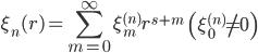 { \displaystyle\begin{align*}   \xi_n(r) = \sum_{m=0}^\infty \xi_m^{(n)} r^{s+m} \qquad \left(\xi_0^{(n)} \ne 0\right) \end{align*}}