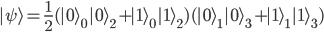 { \displaystyle\begin{align*}   |\psi\rangle     = \frac{1}{2}(|0\rangle_0|0\rangle_2 + |1\rangle_0|1\rangle_2)         (|0\rangle_1|0\rangle_3 + |1\rangle_1|1\rangle_3) \end{align*}}