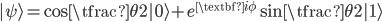 { \displaystyle\begin{align*}   |\psi\rangle = \cos\tfrac{\theta}{2}|0\rangle + e^{\textbf{i}\phi}\sin\tfrac{\theta}{2}|1\rangle \end{align*}}