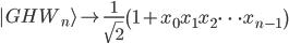{ \displaystyle\begin{align*}   |GHW_n\rangle \mapsto \frac{1}{\sqrt{2}}\left(1 + x_0x_1x_2\cdots x_{n-1}\right) \end{align*}}