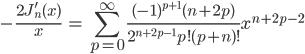 { \displaystyle\begin{align*}   -\frac{2J_n'(x)}{x}     &= \sum_{p=0}^\infty \frac{(-1)^{p+1}(n+2p)}{2^{n+2p-1}p!(p+n)!} x^{n+2p-2} \end{align*}}