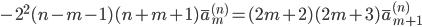 { \displaystyle\begin{align*}   -2^2(n-m-1)(n+m+1) \bar{a}_m^{(n)} = (2m+2)(2m+3) \bar{a}_{m+1}^{(n)} \end{align*}}