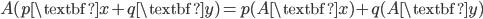 { \displaystyle\begin{align*}   A(p\textbf{x} + q\textbf{y}) = p(A\textbf{x}) + q(A\textbf{y}) \end{align*}}