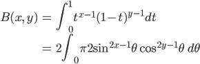 { \displaystyle\begin{align*}   B(x,\,y)     &= \int_0^1 t^{x-1}(1-t)^{y-1} dt \\     &= 2\int_0^\frac{\pi}{2} \sin^{2x-1}\theta\;\cos^{2y-1}\theta\;d\theta \end{align*}}