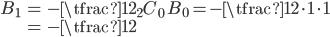 { \displaystyle\begin{align*}   B_1 &= -\tfrac{1}{2} {}_2C_0\;B_0     = -\tfrac{1}{2}\cdot 1 \cdot 1 \\     &= - \tfrac{1}{2} \end{align*}}