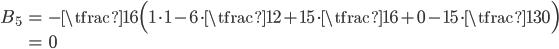 { \displaystyle\begin{align*}   B_5     &= -\tfrac{1}{6}\Big(1\cdot 1 -6\cdot\tfrac{1}{2} + 15\cdot\tfrac{1}{6} + 0 - 15\cdot\tfrac{1}{30}\Big) \\     &= 0 \end{align*}}