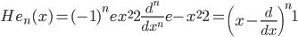 { \displaystyle\begin{align*}   He_n(x) = (-1)^ne^\frac{x^2}{2}\frac{d^n}{dx^n}e^\frac{-x^2}{2} = \left(x - \frac{d}{dx}\right)^n1 \end{align*}}