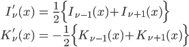 { \displaystyle\begin{align*}   I_\nu'(x) &= \frac{1}{2}\Big\{I_{\nu-1}(x) + I_{\nu+1}(x)\Big\} \\   K_\nu'(x) &= -\frac{1}{2}\Big\{K_{\nu-1}(x) + K_{\nu+1}(x)\Big\} \end{align*}}