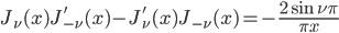 { \displaystyle\begin{align*}   J_\nu(x)J_{-\nu}'(x) - J_\nu'(x)J_{-\nu}(x) = - \frac{2\sin\nu\pi}{\pi x} \end{align*}}