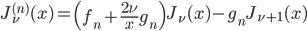 { \displaystyle\begin{align*}   J_\nu^{(n)}(x) = \left(f_n+\frac{2\nu}{x}g_n\right) J_\nu(x) - g_n J_{\nu+1}(x) \end{align*}}