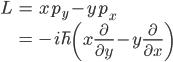 { \displaystyle\begin{align*}   L &= xp_y - yp_x \\     &= -i\hbar\left(x\frac{\partial}{\partial y} - y\frac{\partial}{\partial x}\right) \end{align*}}