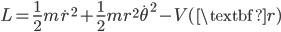 { \displaystyle\begin{align*}   L = \frac{1}{2}m\dot{r}^2 + \frac{1}{2}m r^2 \dot{\theta}^2 - V(\textbf{r}) \end{align*}}