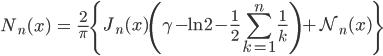 { \displaystyle\begin{align*}   N_n(x)     &= \frac{2}{\pi}\left\{J_n(x)\left(\gamma - \ln 2 - \frac{1}{2}       \sum_{k=1}^n\frac{1}{k}\right) + \mathcal{N}_n(x)\right\} \end{align*}}