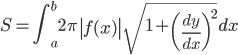 { \displaystyle\begin{align*}   S = \int_a^b 2\pi \left|f(x)\right| \sqrt{1 + \left(\frac{dy}{dx}\right)^2} dx \end{align*}}
