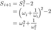 { \displaystyle\begin{align*}   S_{i+1}     &= S_i^2 - 2 \\     &= \left(\omega_i + \frac{1}{\omega_i}\right)^2 - 2 \\     &= \omega_i^2 + \frac{1}{\omega_i^2} \end{align*}}