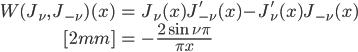{ \displaystyle\begin{align*}   W(J_\nu,\,J_{-\nu})(x)     &= J_\nu(x)J_{-\nu}'(x) - J_\nu'(x)J_{-\nu}(x) \\[2mm]     &= - \frac{2\sin\nu\pi}{\pi x} \end{align*}}