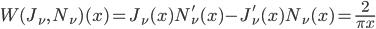 { \displaystyle\begin{align*}   W(J_\nu,\,N_\nu)(x) = J_\nu(x)N_\nu'(x) - J_\nu'(x)N_\nu(x) = \frac{2}{\pi x} \end{align*}}