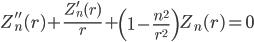 { \displaystyle\begin{align*}   Z_n''(r) + \frac{Z_n'(r)}{r} + \left(1-\frac{n^2}{r^2}\right)Z_n(r) = 0 \end{align*}}