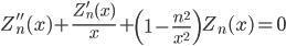 { \displaystyle\begin{align*}   Z_n''(x) + \frac{Z_n'(x)}{x} + \left(1-\frac{n^2}{x^2}\right)Z_n(x) = 0 \end{align*}}