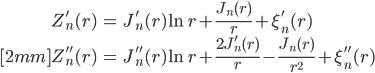 { \displaystyle\begin{align*}   Z_n'(r)     &= J_n'(r)\ln r + \frac{J_n(r)}{r} + \xi_n'(r) \\[2mm]   Z_n''(r)     &= J_n''(r)\ln r + \frac{2J_n'(r)}{r} - \frac{J_n(r)}{r^2} + \xi_n''(r) \end{align*}}