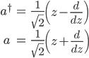 { \displaystyle\begin{align*}   a^\dagger &= \frac{1}{\sqrt{2}}\left(z - \frac{d}{dz}\right) \\   a \,&= \frac{1}{\sqrt{2}}\left(z + \frac{d}{dz}\right) \end{align*}}