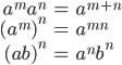 { \displaystyle\begin{align*}   a^m a^n &= a^{m+n} \\   (a^m)^n &= a^{mn} \\   (ab)^n &= a^n b^n \end{align*}}