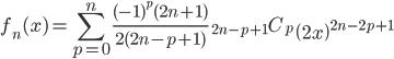{ \displaystyle\begin{align*}   f_n(x) = \sum_{p=0}^n \frac{(-1)^{p}(2n+1)}{2(2n-p+1)}\;{}_{2n-p+1}C_p \;\left(2x\right)^{2n-2p+1} \end{align*}}