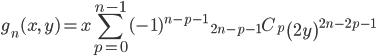 { \displaystyle\begin{align*}   g_n(x,\,y) = x \sum_{p=0}^{n-1} (-1)^{n-p-1}\;{}_{2n-p-1}C_p \;\left(2y\right)^{2n-2p-1} \end{align*}}