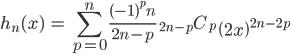 { \displaystyle\begin{align*}   h_n(x) &= \sum_{p=0}^n \frac{(-1)^pn}{2n-p}\;{}_{2n-p}C_p \;\left(2x\right)^{2n-2p} \end{align*}}
