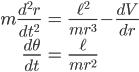 { \displaystyle\begin{align*}   m\frac{d^2 r}{dt^2} &= \frac{\ell^2}{mr^3} - \frac{dV}{dr} \\   \frac{d\theta}{dt} &= \frac{\ell}{mr^2} \end{align*}}