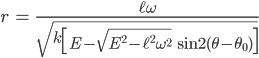 { \displaystyle\begin{align*}   r &= \frac{\ell\omega}{\sqrt{k\left[E - \sqrt{E^2 - \ell^2\omega^2}\;\sin 2(\theta - \theta_0)\right]}} \end{align*}}