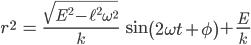 { \displaystyle\begin{align*}   r^2 &= \frac{\sqrt{E^2 - \ell^2\omega^2}}{k}\;\sin\left(2\omega t +\phi\right) + \frac{E}{k} \end{align*}}
