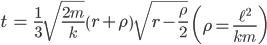 { \displaystyle\begin{align*}   t &= \frac{1}{3}\sqrt{\frac{2m}{k}}\left(r+\rho\right)\sqrt{r-\frac{\rho}{2}} \qquad    \left(\rho = \frac{\ell^2}{km}\right) \end{align*}}