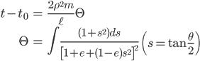 { \displaystyle\begin{align*}   t - t_0 &= \frac{2\rho^2m}{\ell}\Theta \\   \Theta &= \int \frac{(1+s^2)ds}{\left[1+e+(1-e)s^2\right]^2} \qquad     \left(s = \tan\frac{\theta}{2}\right) \end{align*}}