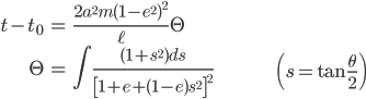 { \displaystyle\begin{align*}   t - t_0 &= \frac{2a^2m(1-e^2)^2}{\ell}\Theta \\   \Theta &= \int \frac{(1+s^2)ds}{\left[1+e+(1-e)s^2\right]^2} & & \left(s = \tan\frac{\theta}{2}\right) \end{align*}}