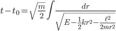 { \displaystyle\begin{align*}   t - t_0 = \sqrt{\frac{m}{2}}\int \frac{dr}{ \sqrt{E - \frac{1}{2}kr^2 - \frac{\ell^2}{2mr^2}}} \end{align*}}