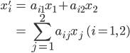 { \displaystyle\begin{align*}   x'_i &= a_{i1}x_1 + a_{i2}x_2 \\         &= \sum_{j=1}^2 a_{ij}x_j \qquad(i = 1,\,2) \end{align*}}