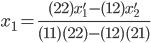 { \displaystyle\begin{align*}   x_1 = \frac{(22)x'_1 - (12) x'_2}{(11)(22) - (12)(21)} \end{align*}}