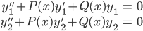 { \displaystyle\begin{align*}   y_1'' + P(x)y_1' + Q(x)y_1 &= 0 \\   y_2'' + P(x)y_2' + Q(x)y_2 &= 0 \end{align*}}