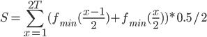 { \displaystyle{ S = \sum_{x=1}^{2T}(f_{min}(\frac{x-1}{2}) + f_{min}(\frac{x}{2}))*0.5/2}}