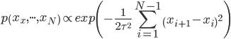 { \displaystyle{ p\left( x_x, {\cdot}{\cdot}{\cdot} , x_N \right) \propto exp \left( -\frac{1}{2\tau^2} \sum_{i=1}^{N-1} \left( x_{i+1} - x_i \right)^2 \right) } }