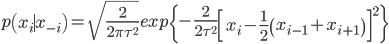 { \displaystyle{p\left( x_i {\mid} x_{-i} \right) = \sqrt{\frac{2}{2\pi\tau^2}}exp\left\{-\frac{2}{2\tau^2}\left[ x_i-\frac{1}{2}\left( x_{i-1} + x_{i+1} \right) \right]  ^2 \right\} }}