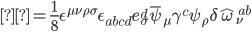 { \displaystyle= \frac{1}{8} \epsilon ^{\mu \nu \rho \sigma} \epsilon _{abcd} e^d _{\sigma} \bar{\psi} _{\mu} \gamma ^c \psi _{\rho} \delta \hat{\omega} _{\nu} ^{\ ab} }