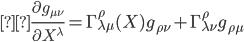 { \displaystyle\frac{\partial g_{\mu \nu }}{\partial X^{\lambda }} = \Gamma ^{\rho } _{\lambda \mu }(X) g_{\rho \nu } + \Gamma ^{\rho } _{\lambda \nu } g_{\rho \mu } }