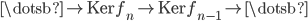 { \dotsb \rightarrow \mathrm{Ker}f_{n} \rightarrow \mathrm{Ker}f_{n-1} \rightarrow\dotsb }