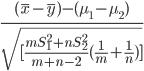 { \frac{(\bar{x}-\bar{y}) - (\mu_1 - \mu_2)}{\sqrt{[\frac{mS_1^2 + nS_2^2}{m+n-2} (\frac{1}{m} + \frac{1}{n} )]}} }
